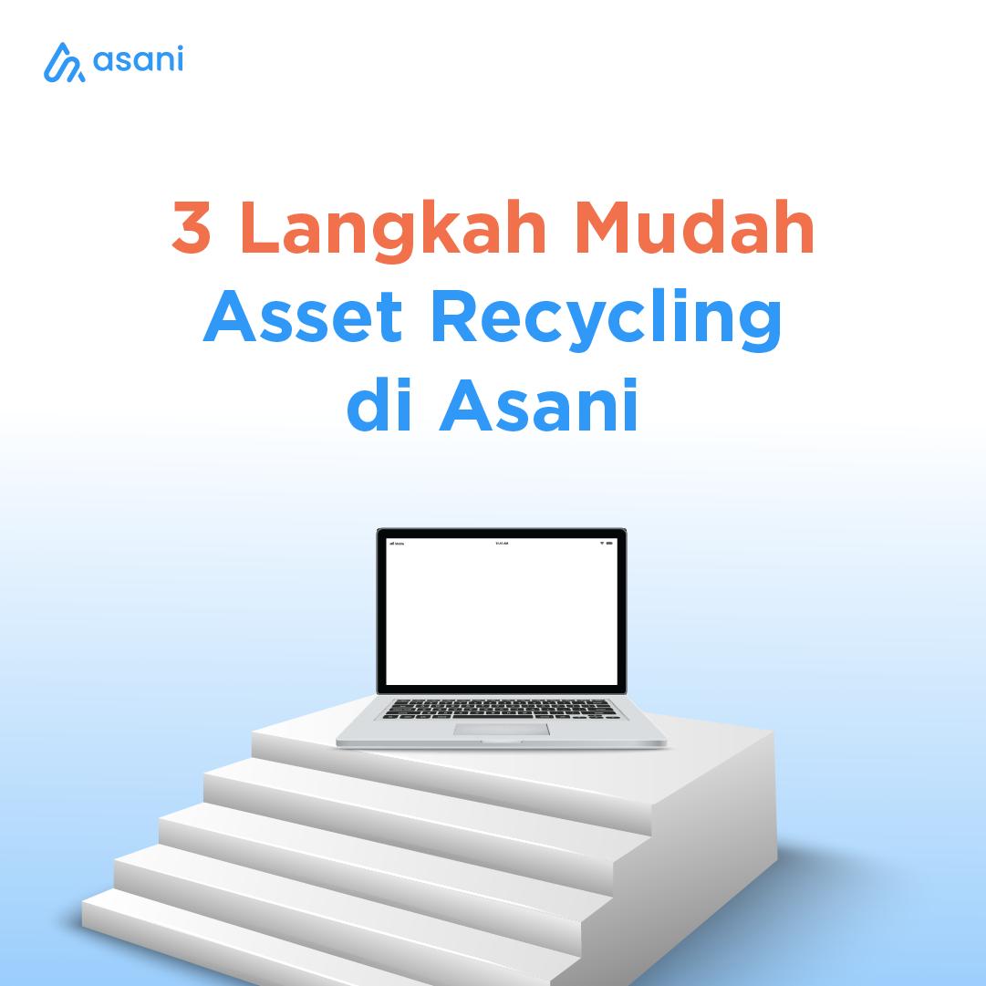 3 Langkah Mudah Asset Recycling di Asani